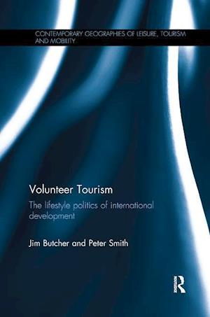 Bog, hæftet Volunteer Tourism : The lifestyle politics of international development af Jim Butcher, Peter Smith