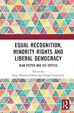 Equal Recognition, Minority Rights and Liberal Democracy