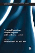 Contested Spatialities, Lifestyle Migration and Residential Tourism (Contemporary Geographies of Leisure, Tourism and Mobility)