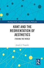 Kant and the Reorientation of Aesthetics (Routledge Studies in Eighteenth Century Philosophy)