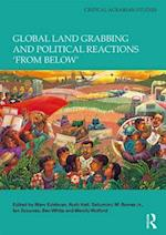 Global Land Grabbing and Political Reactions 'from Below' (Critical Agrarian Studies)