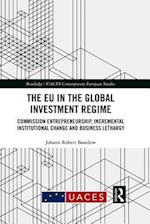 The EU in the Global Investment Regime (Routledge/Uaces Contemporary European Studies)