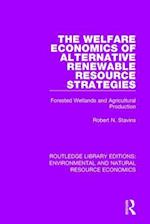 The Welfare Economics of Alternative Renewable Resource Strategies (Routledge Library Editions Environmental and Natural Resource Economics)