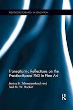 Transatlantic Reflections on the Practice-Based Phd in Fine Art (Routledge Research in Education)