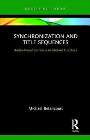 Synchronization and Title Sequences : Audio-Visual Semiosis in Motion Graphics