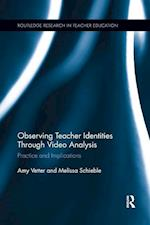 Observing Teacher Identities Through Video Analysis (Routledge Research in Teacher Education)