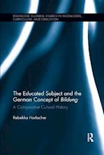 The Educated Subject and the German Concept of Bildung (Routledge Cultural Studies in Knowledge Curriculum and Edu)