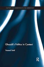 Ghazali's Politics in Context (Culture and Civilization in the Middle East)