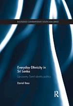 Everyday Ethnicity in Sri Lanka (Routledge Contemporary South Asia Series)