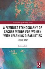 A Feminist Ethnography of Secure Wards for Women with Learning Disabilities (Interdisciplinary Disability Studies)