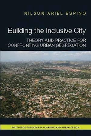 Building the Inclusive City : Theory and Practice for Confronting Urban Segregation