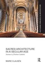 Sacred Architecture in a Secular Age (Routledge Research in Architecture)