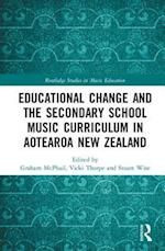 Educational Change and the Secondary School Music Curriculum in Aotearoa New Zealand (Routledge Studies in Music Education)
