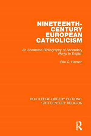 Nineteenth-Century European Catholicism : An Annotated Bibliography of Secondary Works in English