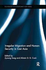Irregular Migration and Human Security in East Asia (Routledge Contemporary Asia Series)