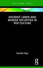 Migrant Labor and Border Securities in Pop Culture (Routledge Focus on Latinao Popular Culture)
