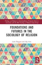 Foundations and Futures in the Sociology of Religion (Theology And Religion in Interdisciplinary Perspective Series in Association With the Bsa Sociology of Religion Study Group)