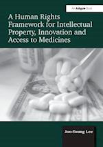 A Human Rights Framework for Intellectual Property, Innovation and Access to Medicines