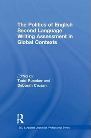 Bog, hardback The Politics of English Second Language Writing Assessment in Global Contexts af Todd Ruecker