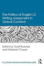 The Politics of English L2 Writing Assessment in Global Contexts af Todd Ruecker