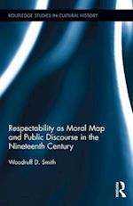 Respectability as Moral Map and Public Discourse in the Nineteenth Century (Routledge Studies in Cultural History, nr. 53)