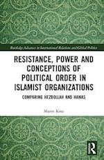Resistance, Power and Conceptions of Political Order in Islamist Organizations (The New International Relations)