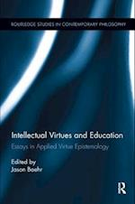 Intellectual Virtues and Education (Routledge Studies in Contemporary Philosophy)