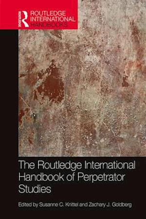The Routledge International Handbook of Perpetrator Studies