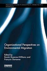Organizational Perspectives on Environmental Migration (Routledge Studies in Development Mobilities and Migration)