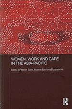 Women, Work and Care in the Asia-Pacific (Asaa Women in Asia Series)