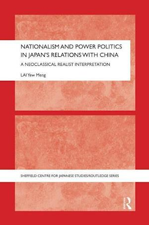 Nationalism and Power Politics in Japan's Relations with China : A Neoclassical Realist Interpretation
