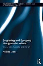 Supporting and Educating Young Muslim Women (Routledge Critical Studies in Gender and Sexuality in Education)