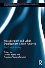 Neoliberalism and Urban Development in Latin America (Routledge Advances in Regional Economics Science and Policy)