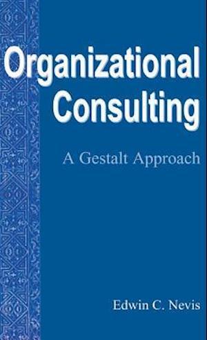 Organizational Consulting : A Gestalt Approach