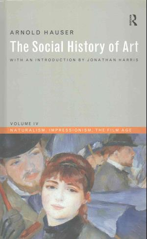 Social History of Art, Volume 4 : Naturalism, Impressionism, The Film Age