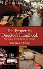 The Properties Director's Handbook : Managing a Prop Shop for Theatre