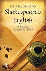 Shakespeare's English : A Practical Linguistic Guide