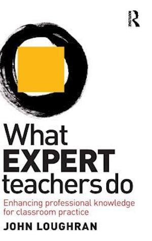 What Expert Teachers Do : Enhancing Professional Knowledge for Classroom Practice