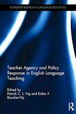 Teacher Agency and Policy Response in English Language Teaching (Routledge Research in Language Education)