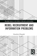 Rebel Recruitment and Information Problems (Routledge Studies in the Politics of Disorder and Instability)