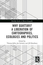Why Guattari? A Liberation of Politics, Cartography and Ecology (Routledge Studies in Human Geography)