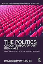 The Politics of Contemporary Art Biennials (Routledge Advances in Art and Visual Studies)