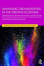 Managing Organizations in the Creative Economy (Mastering Management in the Creative and Cultural Industries)