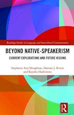 Beyond Native-Speakerism (Routledge Studies in Language and Intercultural Communication)