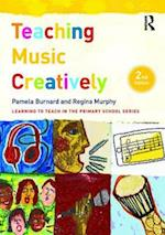 Teaching Music Creatively (Learning to Teach in the Primary School Series)