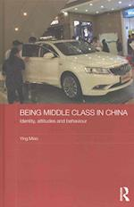 Being Middle Class in China (Routledge Studies on the Chinese Economy)