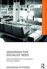 Designing for Socialist Need (Routledge Research in Architecture)