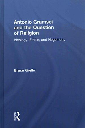 Bog, hardback Antonio Gramsci and the Question of Religion af Bruce Grelle
