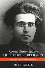 Antonio Gramsci and the Question of Religion af Bruce Grelle
