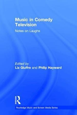 Bog, hardback Music in Comedy Television : Notes on Laughs